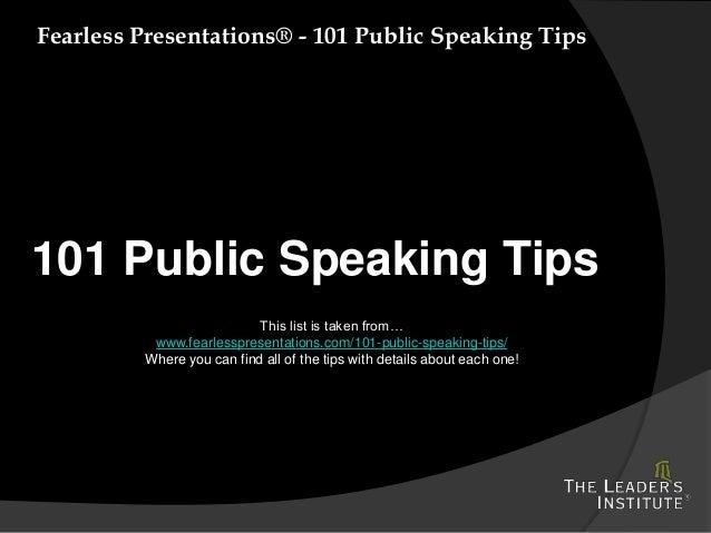 Fearless Presentations® - 101 Public Speaking Tips 101 Public Speaking Tips This list is taken from… www.fearlesspresentat...