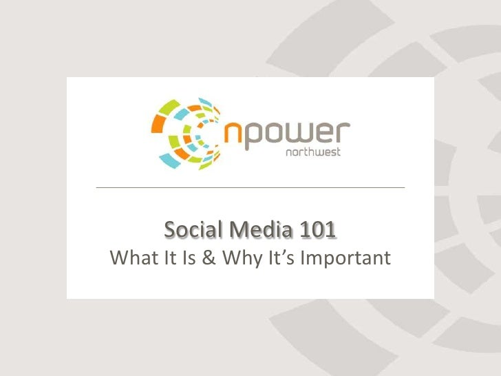 Social Media 101What It Is & Why It's Important<br />
