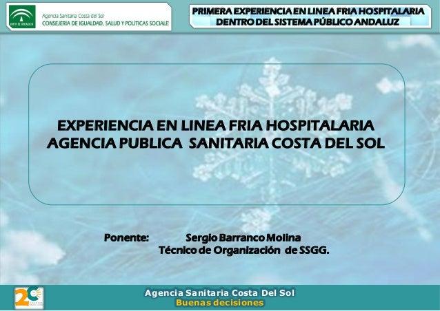 Agencia Sanitaria Costa Del Sol Buenas decisiones PRIMERA EXPERIENCIA EN LINEA FRIA HOSPITALARIA DENTRO DEL SISTEMA PÚBLIC...