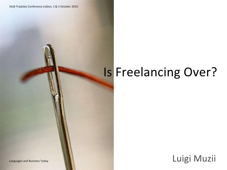 Luigi Muzii IALB-Tradulex Conference Lisbon, 1 & 2 October 2010 Languages and Business Today Is Freelancing Over?