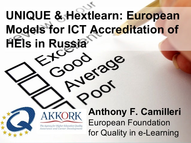 UNIQUE & Hextlearn: European Models for ICT Accreditation of HEIs in Russia Anthony F. Camilleri European Foundation for Q...