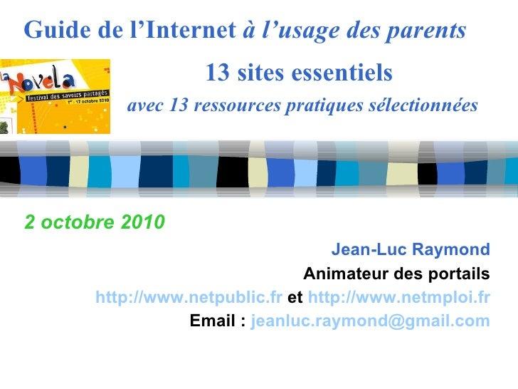 Guide de l'Internet  à l'usage des parents   13 sites essentiels avec 13 ressources pratiques sélectionnées 2 octobre 2010...