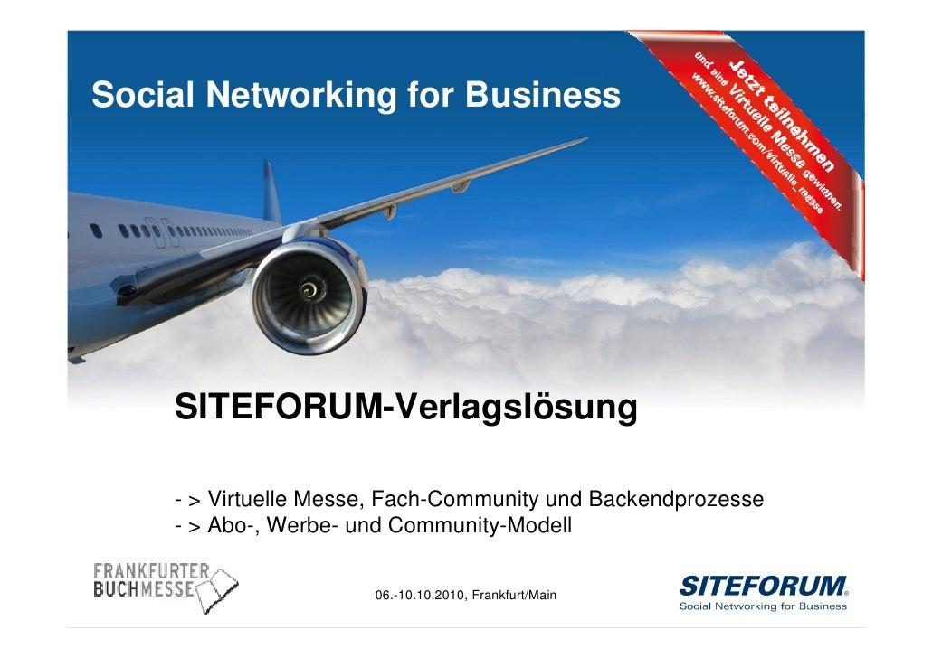 Social Networking for Business                SITEFORUM-Verlagslösung             - > Virtuelle Messe, Fach-Community und ...