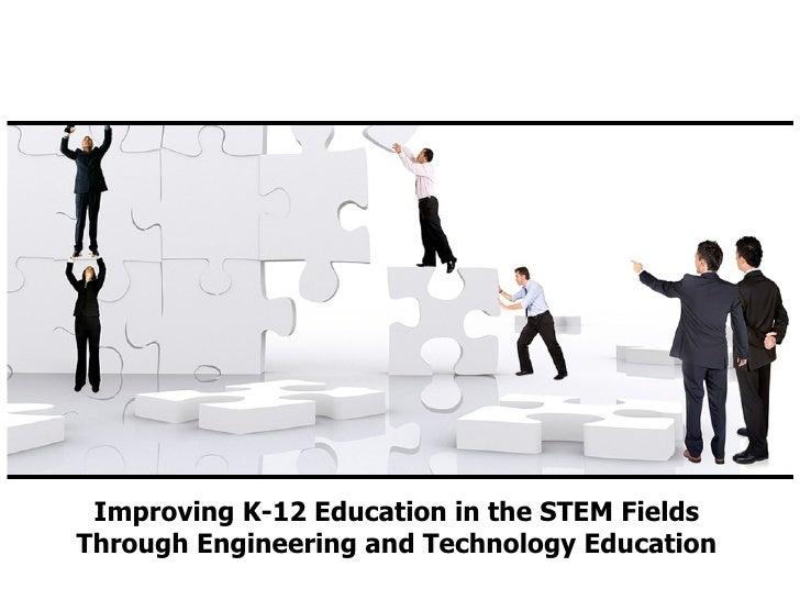 Improving K-12 Education in the STEM Fields Through Engineering and Technology Education