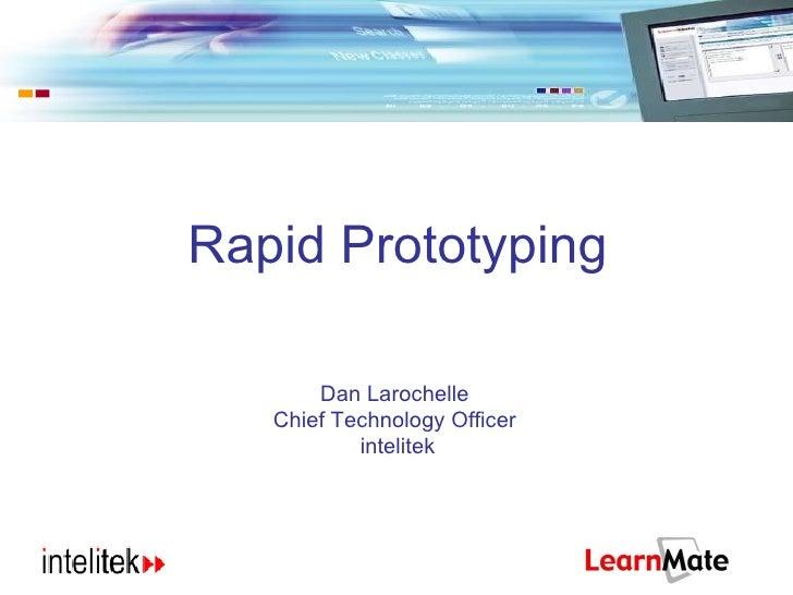 Rapid Prototyping Dan Larochelle  Chief Technology Officer  intelitek