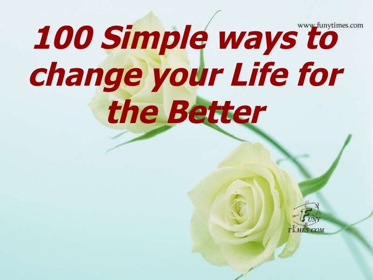 100 Simple ways to change your Life for the Better