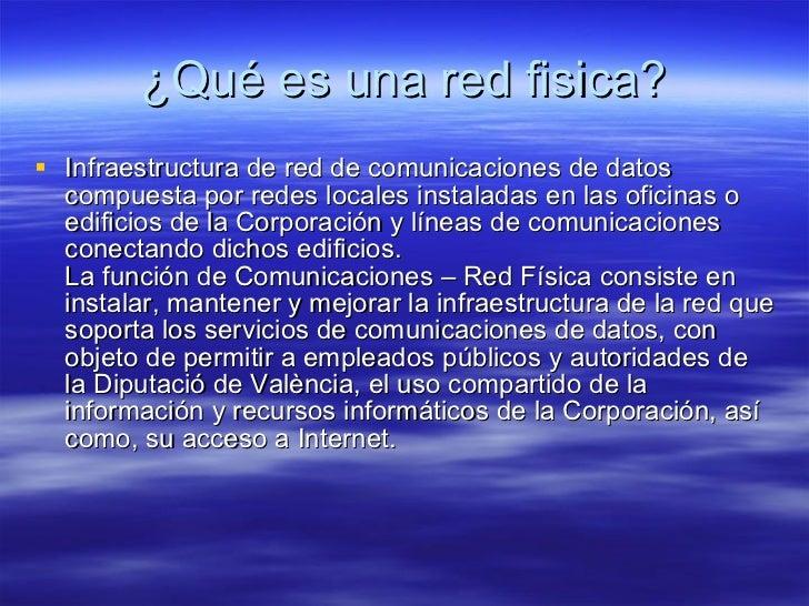 ¿Qué es una red fisica? <ul><li>Infraestructura de red de comunicaciones de datos compuesta por redes locales instaladas e...