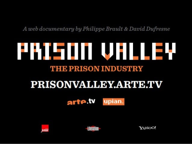 Prison Valley, it's: • A webdocumentary released the 22d april 2010 on http://prisonvalley.arte.tv • A TV documentary 59 m...