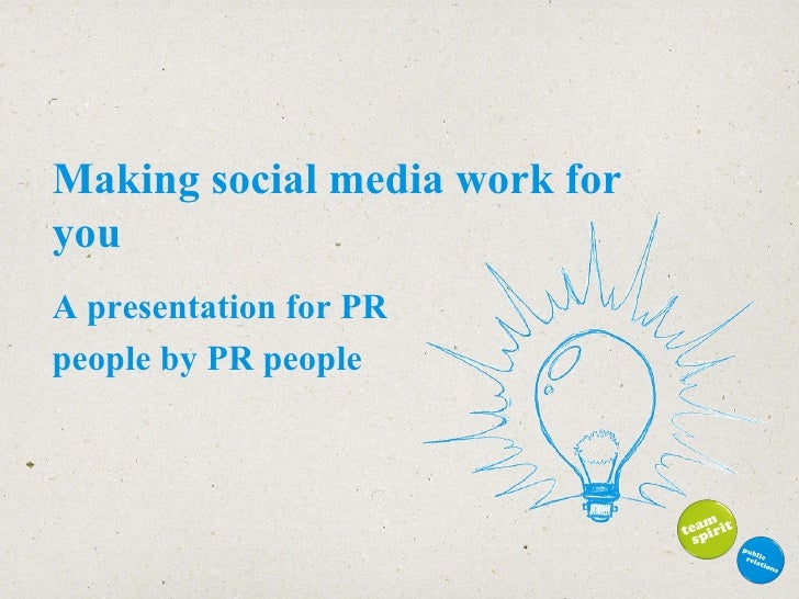 Making social media work for you A presentation for PR  people by PR people