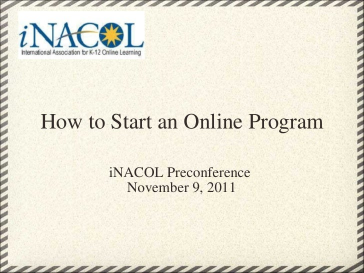 How to Start an Online Program iNACOL Preconference  November 9, 2011