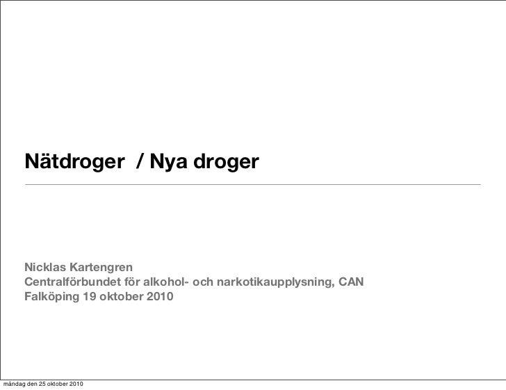 Nätdroger / Nya droger          Nicklas Kartengren       Centralförbundet för alkohol- och narkotikaupplysning, CAN       ...