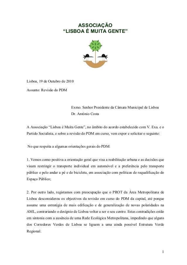 """1 ASSOCIAÇÃO """"LISBOA É MUITA GENTE"""" Lisboa, 19 de Outubro de 2010 Assunto: Revisão do PDM Exmo. Senhor Presidente da Câmar..."""