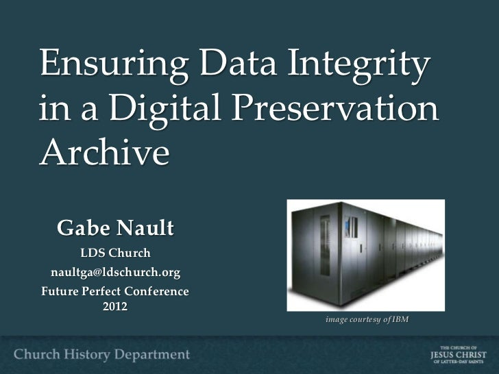 Ensuring Data Integrityin a Digital PreservationArchive  Gabe Nault      LDS Church naultga@ldschurch.orgFuture Perfect Co...