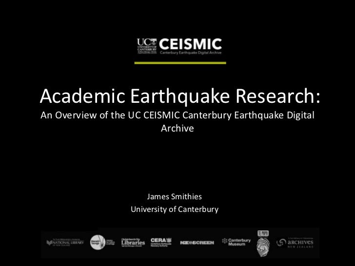 Academic Earthquake Research:An Overview of the UC CEISMIC Canterbury Earthquake Digital                          Archive ...
