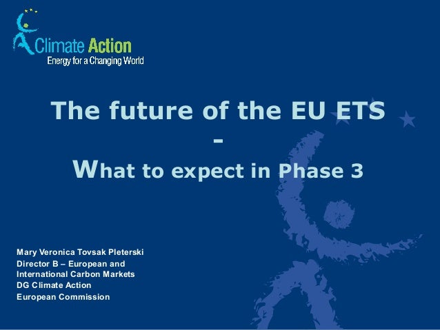 1 The future of the EU ETS - What to expect in Phase 3 Mary Veronica Tovsak Pleterski Director B – European and Internatio...