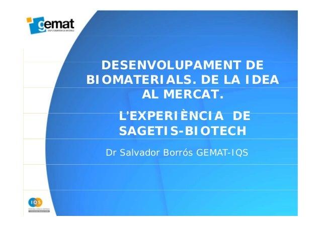 Desenvolupament de biomaterials: de la idea al mercat. L'experiència de Sagetis - Biotech / Institut Químic de Sarrià (IQS-URL), Salvador Borrós