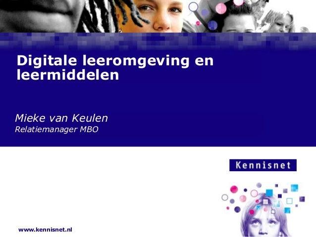 www.kennisnet.nl Naam van de Auteur 7 januari 2008 Digitale leeromgeving en leermiddelen Mieke van Keulen Relatiemanager M...