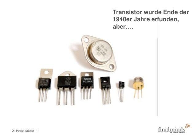 Dr. Patrick Stähler   1 Transistor wurde Ende der 1940er Jahre erfunden, aber….