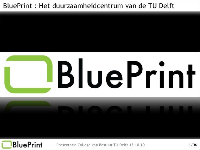 Presentatie College van Bestuur TU Delft 15-10-10 /361 BluePrint : Het duurzaamheidcentrum van de TU Delft