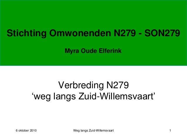 Stichting Omwonenden N279 - SON279 6 oktober 2010 Weg langs Zuid-Willemsvaart 1 Verbreding N279 'weg langs Zuid-Willemsvaa...