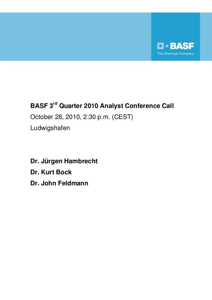 F     BASF 3rd Quarter 2010 Analyst Conference Call October 28, 2010, 2:30 p.m. (CEST) Ludwigshafen     Dr. Jürgen Hambrec...