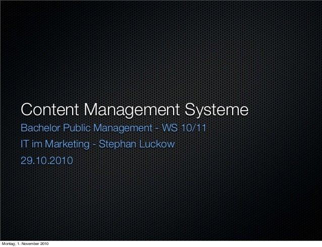 Content Management Systeme Bachelor Public Management - WS 10/11 IT im Marketing - Stephan Luckow 29.10.2010 Montag, 1. No...
