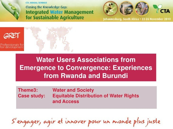 Water Users Associations from Emergence to Convergence: Experiences from Rwanda and Burundi <br />Theme3:Water and Socie...
