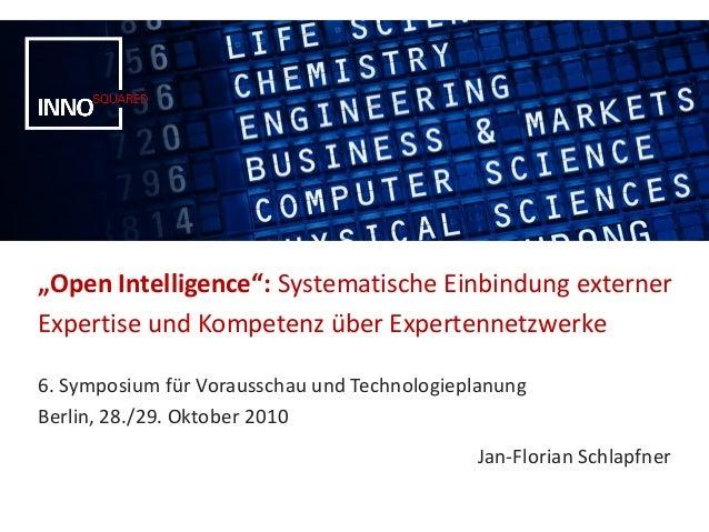 """""""Open Intelligence"""": Systematische Einbindung externer Expertise und Kompetenz über Expertennetzwerke 6. Symposium für Vor..."""