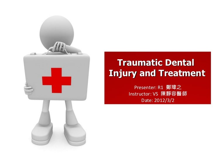 Presenter: R1  鄭瑋之 Instructor: VS  陳靜容醫師 Date: 2012/3/2 Traumatic Dental  Injury and Treatment