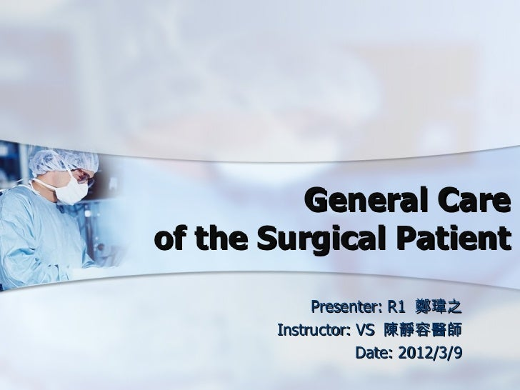 General Careof the Surgical Patient            Presenter: R1 鄭瑋之       Instructor: VS 陳靜容醫師                   Date: 2012/3/9