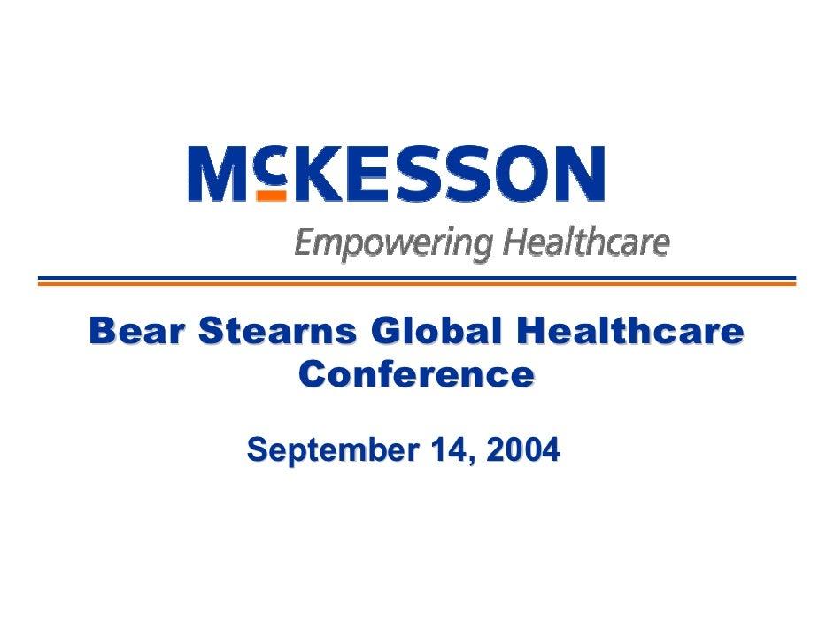 Bear Stearns Global Healthcare          Conference        September 14, 2004