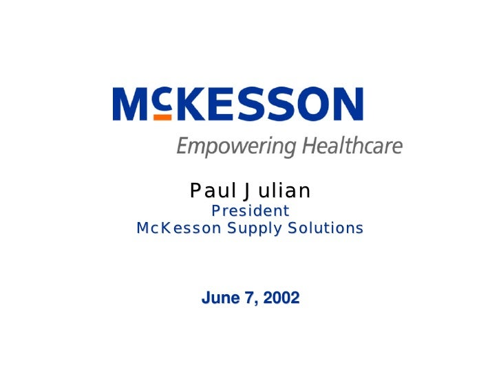Paul Julian        President McKesson Supply Solutions           June 7, 2002