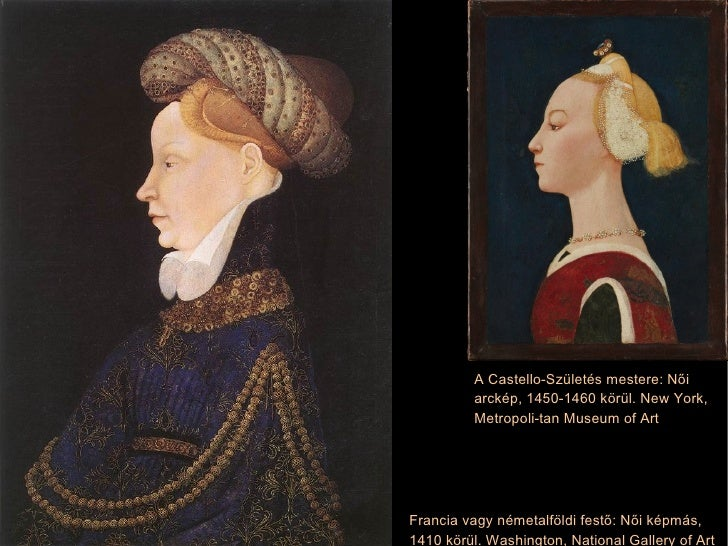 Francia vagy németalföldi festő: Női képmás, 1410 körül. Washington, National Gallery of Art A Castello-Születés mestere: ...