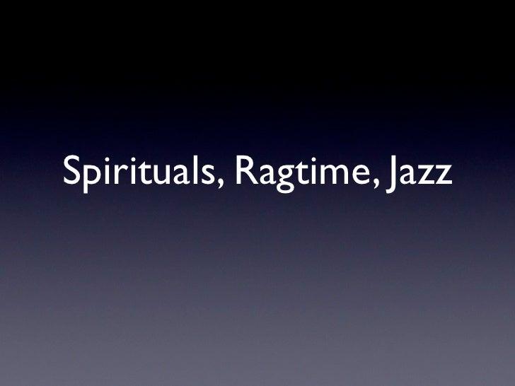 Spirituals, Ragtime, Jazz