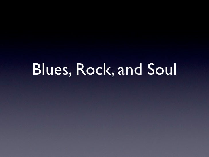 Blues, Rock, and Soul