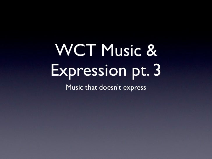 WCT Music &Expression pt. 3  Music that doesn't express