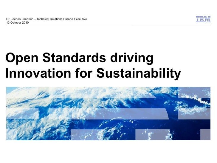 Dr. Jochen Friedrich – Technical Relations Europe Executive 13 October 2010     Open Standards driving Innovation for Sust...