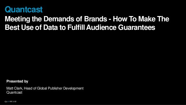 Quantcast Meeting the Demands of Brands - How To Make The Best Use of Data to Fulfill Audience Guarantees  Presented by Ma...