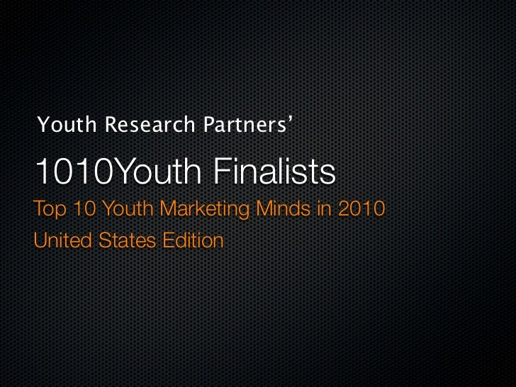 Youth Research Partners'  1010Youth Finalists Top 10 Youth Marketing Minds in 2010 United States Edition
