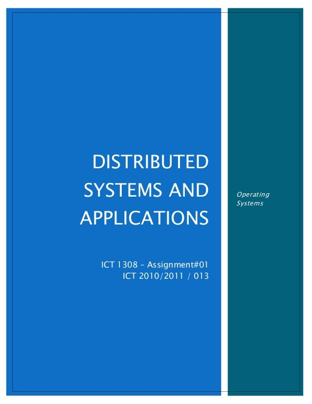 DISTRIBUTED SYSTEMS AND APPLICATIONS  ICT 1308 – Assignment#01 ICT 2010/2011 / 013  Operating Systems
