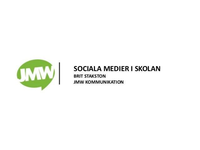 SOCIALA MEDIER I SKOLAN BRIT STAKSTON JMW KOMMUNIKATION