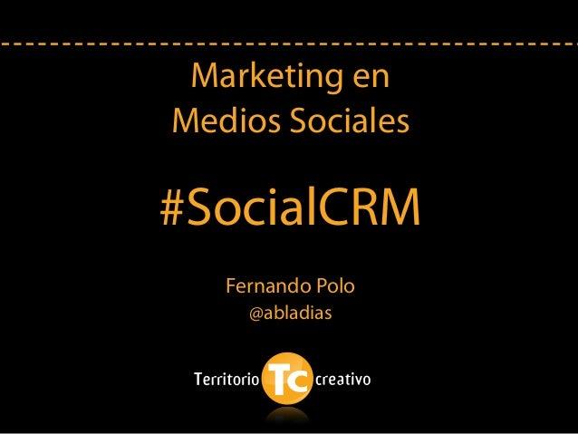 Marketing en Medios Sociales #SocialCRM Fernando Polo @abladias