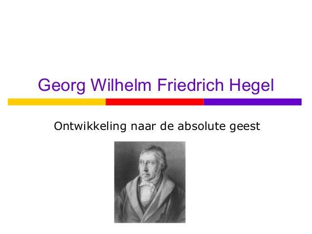 Georg Wilhelm Friedrich Hegel Ontwikkeling naar de absolute geest