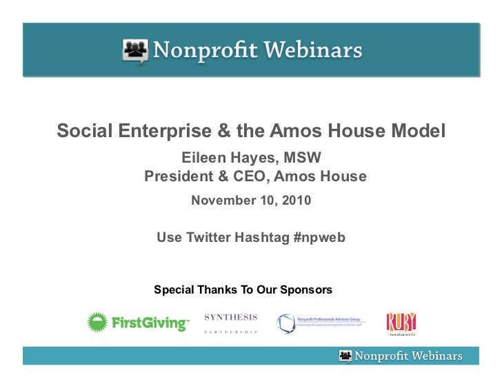 Social Enterprise & the Amos House Model               Eileen Hayes, MSW          President & CEO, Amos House             ...