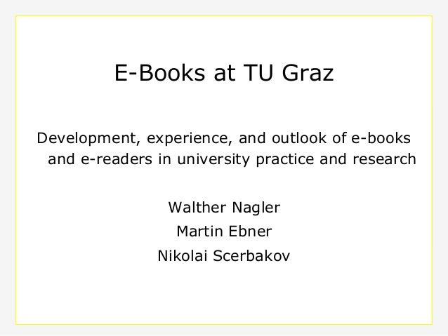 Dept. Social Learning TU Graz Nov. - 2010 E-Books at TU Graz Development, experience, and outlook of e-books and e-readers...