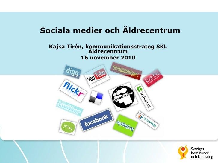 Sociala medier och Äldrecentrum Kajsa Tirén, kommunikationsstrateg SKL Äldrecentrum 16 november 2010