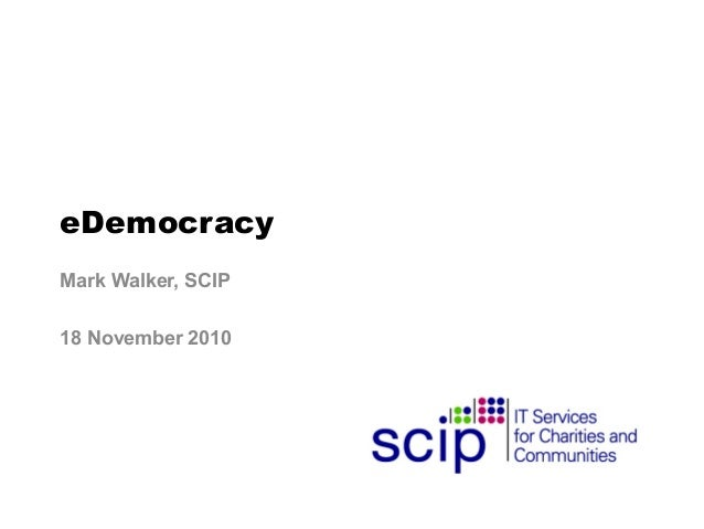eDemocracy Mark Walker, SCIP 18 November 2010
