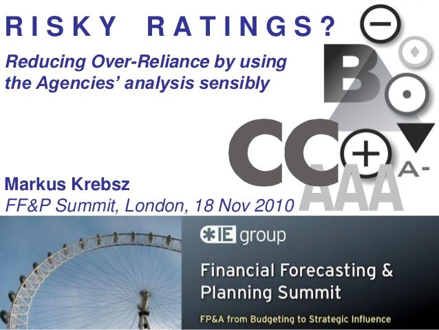 RISKY RATINGS: The Risk of Over-reliance on Credit ratings and how to use CRA analysis sensibly
