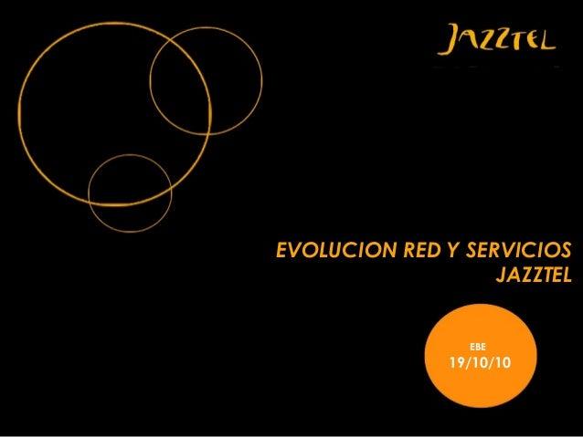 Jazztel en DE-MUESTRA (EBE10): evolución red y servicios