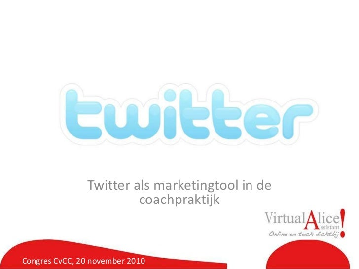 Twitter als marketingtool in de coachpraktijk<br />Congres CvCC, 20 november 2010<br />